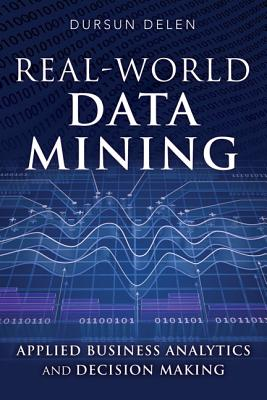 Real-World Data Mining By Delen, Dursun